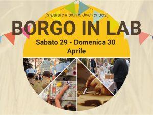 Arriva Borgo in Lab sabato 29 e 30 aprile!