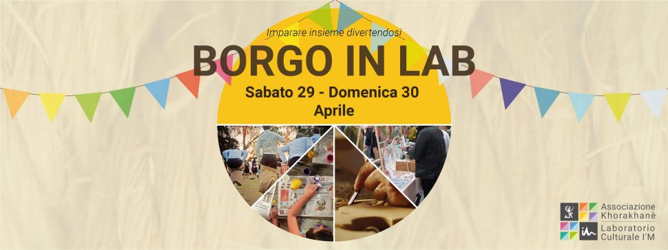 Evento Borgo in Lab sabato 29 e domenica 30 aprile 2017 al Laboratorio Culturale I'M dell'Associazione Khorakhanè, Abano Terme, Padova